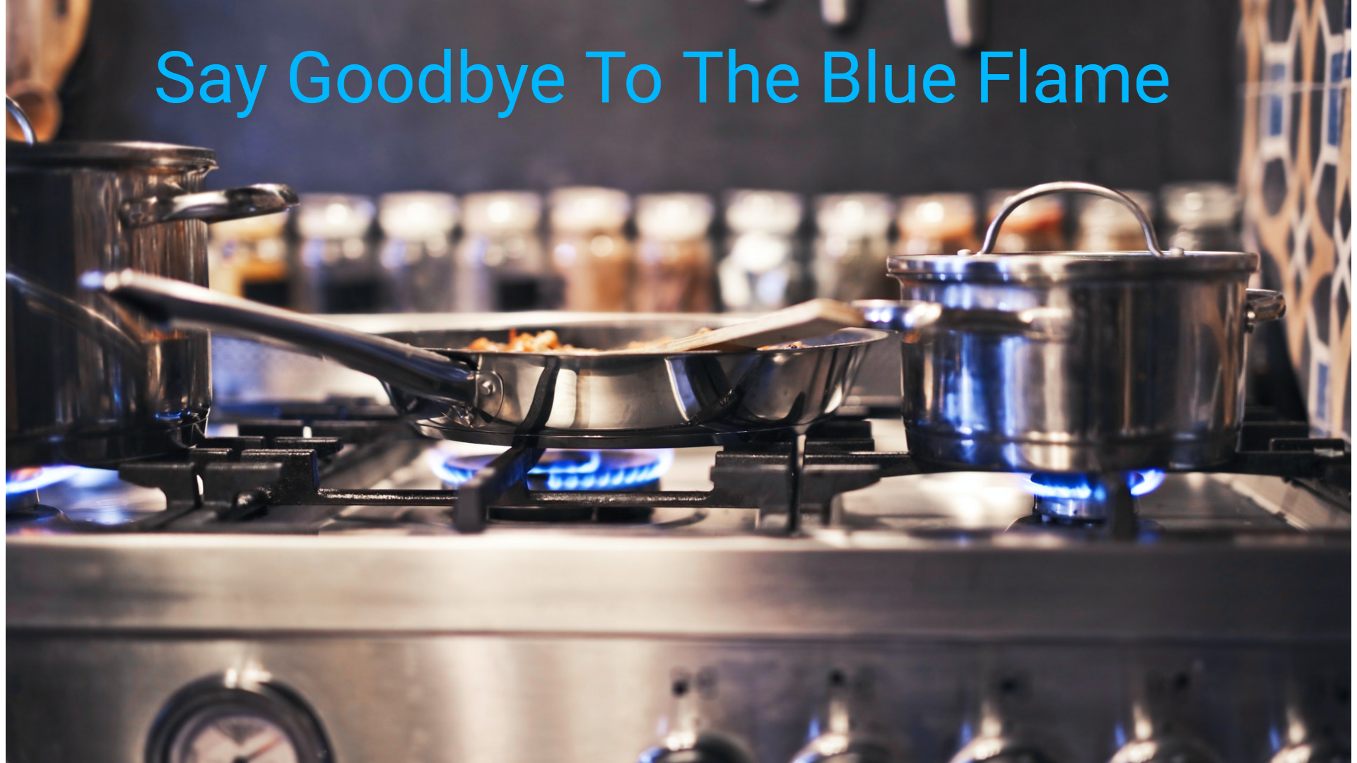 Say Goodbye to the blue flame